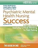 Psychiatric Mental Health Nursing Success: A Q&A Review Applying Critical Thinking to Test Taking (Davis's Success)