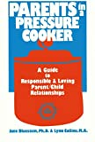 Parents in a Pressure Cooker : A Guide to Responsible and Loving Parent-Child Relationships, Bluestein, Jane and Collins, Lynn, 0935493204
