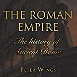 The Roman Empire: The History of Ancient Rome (The Story of Rome, Book 2)