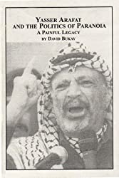 Yasser Arafat And The Politics Of Paranoia: A Painful Legacy