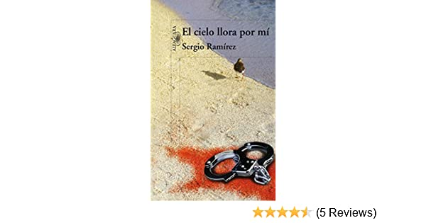 El cielo llora por mi (Spanish Edition) - Kindle edition by Sergio Ramírez. Literature & Fiction Kindle eBooks @ Amazon.com.