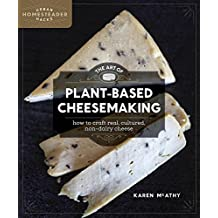 The Art of Plant-Based Cheesemaking: How to Craft Real, Cultured, Non-Dairy Cheese