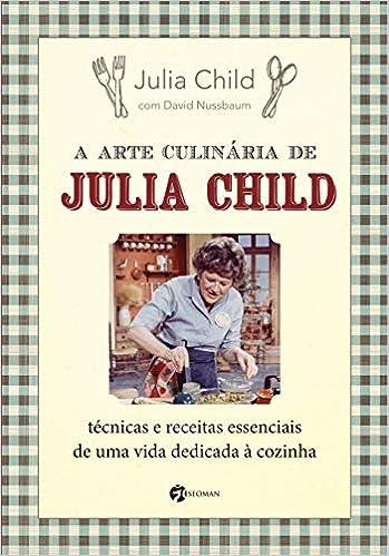 A Arte Culinária de Julia Child é um dos melhores livros de gastronomia