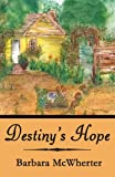 Destiny's Hope, Barbara Mcwherter, 1462659608