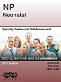 NP Neonatal: Specialty Review and Self-Assessment (StatPearls Review Series Book 302)