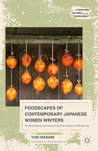 Foodscapes of Contemporary Japanese Women Writers: An Ecocritical Journey around the Hearth of Modernity (Literatures, Cultures, and the Environment)