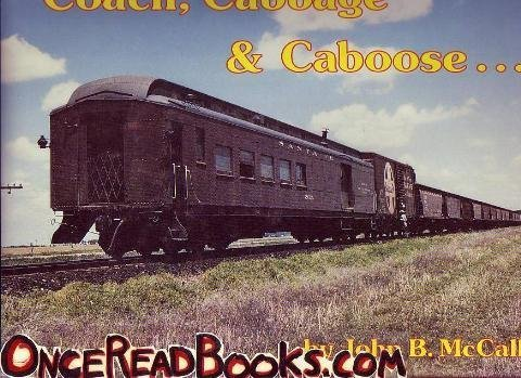 - Coach, cabbage & caboose-- Santa Fe mixed train service: A one-hundred year history of Santa Fe mixed train service from 1869 to 1971 in words, ... schedules (The Chief way reference series)