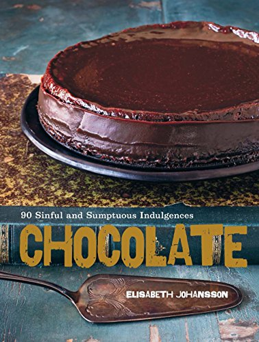 Chocolate: 90 Sinful and Sumptuous Indulgences by Elisabeth Johansson