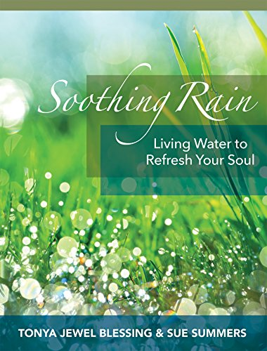 Soothing Rain: Living Water To Refresh Your Soul