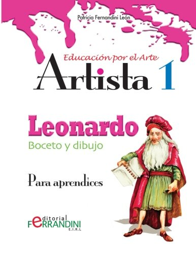 Artista Leonardo-Boceto y dibujo: Para aprendices (Volume 1) (Spanish Edition) [Patricia Fernandini] (Tapa Blanda)