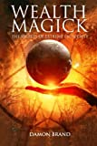 Wealth Magick: The Secrets of Extreme Prosperity