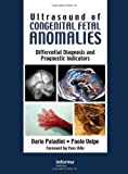 Ultrasound of Congenital Fetal Anomalies : Differential Diagnosis and Prognostic Indicators, Paladini, Dario and Volpe, Paolo, 041541444X