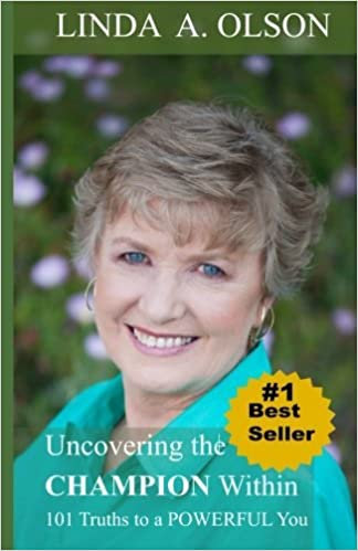 Uncovering The Champion Within: 101 Truths to a Powerful You by Linda A. Olson (2014-09-20)