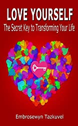 Love Yourself: The Secret Key to Transforming Your Life