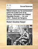 Observations Sur la Contestation Entre les Etats-Unis et la France, Adressees Par Robert Goodloe Harper, en Mai 1797 Traduit de L'Anglois, Robert Goodloe Harper, 1170869793
