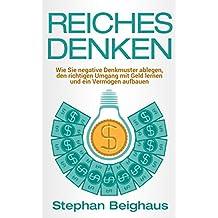 Reiches Denken: Wie Sie negative Denkmuster ablegen, den Umgang mit Geld lernen und ein Vermögen aufbauen (German Edition)