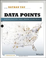 Data Points: Visualization That Means Something Front Cover