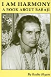 I am Harmony, A Book About Babaji:Second Edition
