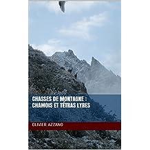Chasses de montagne : chamois et tétras lyres: récits de chasse aux chamois et tétras lyres (French Edition)