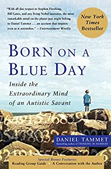 Born On A Blue Day: Inside the Extraordinary Mind of an Autistic Savant by [Tammet, Daniel]