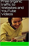 Free organic traffic to Websites and YouTube Videos: YouTube videos make money