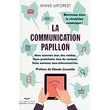 La communication papillon: Nous sommes tous des médias.  Nous produisons tous du contenu.  Nous sommes tous interconnectés.  Bienvenue dans la révolution numérique!