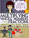 Multiplying Fractions by Whole Numbers Song and Animation For Kids