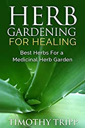 Herb Gardening For Healing: Best Herbs For a Medicinal Herb Garden (English Edition)