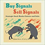 Buy Signals / Sell Signals: Strategic Stock Market Entries and Exits | Steve Burns,Holly Burns