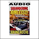 Squandering Aimlessly: My Adventures in the American Marketplace | David Brancaccio