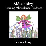 Sid's Fairy ~ Learning About Inner Guidance (The Sid Series ~ A Collection of Holistic Stories for Children)
