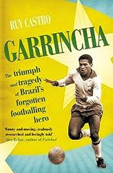 Garrincha: The Triumph and Tragedy of Brazil's Forgotten Footballing Hero
