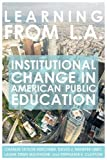 img - for Learning from L.A.: Institutional Change in American Public Education by Kerchner Charles Taylor Menefee-Libey David J. Mulfinger Laura Steen Clayton Stephanie E. (2008-10-01) Paperback book / textbook / text book