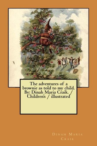 The adventures of a brownie as told to my child. By: Dinah Maria Craik. / Children's / illustrated ebook