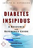 Diabetes Insipidus - A Reference Guide (BONUS DOWNLOADS) (The Hill Resource and Reference Guide Book 148)