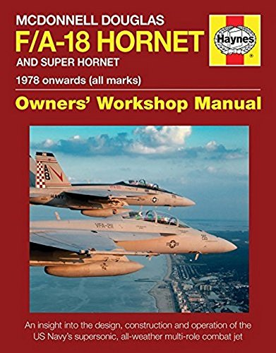 - McDonnell Douglas F/A-18 Hornet and Super Hornet: An insight into the design, construction and operation of the US Navy's supersonic, all-weather multi-role combat jet (Owners' Workshop Manual)