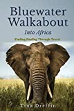 Bluewater Walkabout: Into Africa by Tina Dreffin (2016-09-10)