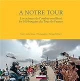 A notre tour, le livre qui parle de vous : Les acteurs de l'ombre soufflent les 100 bougies du Tour de France