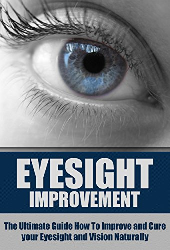 Eyesight Improvement: The Ultimate Guide How To Improve and Cure your Eyesight and Vision Naturally (Eyesight Improvement, Vision Improvement, Eyesight Cure, Health Restoration, Natural Cures) by [Shullman, Dr. Richard]