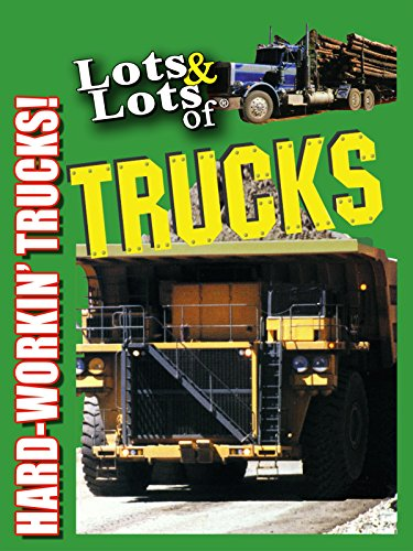 Lots & Lots of Trucks - Hard Workin' Trucks