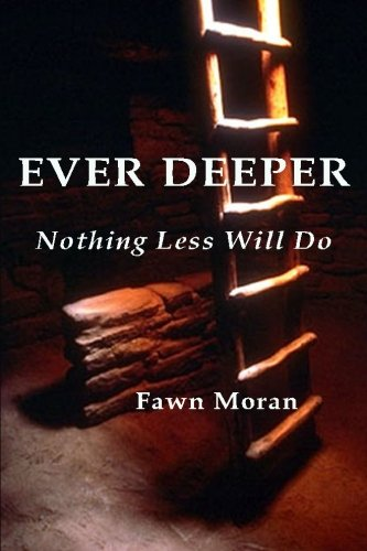 Download Ever Deeper: Nothing Less Will Do (The Mystical Traveler) (Volume 1) pdf epub