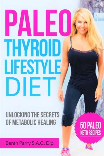 The Paleo Thyroid Lifestyle Diet: Unlocking the Secrets of Metabolic Healing