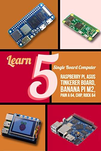 Learn 5 Single Board Computer: Rapberry, Asus Tinkerer Board