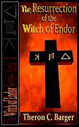 The Resurrection of the Witch of Endor (Book 1 in the Witch of Endor series)