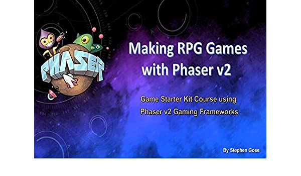 Making RPG Games with Phaser v2: Game Starter Kit Course using