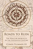 img - for Roads to Ruin: The War for Morocco in the Sixteenth Century book / textbook / text book