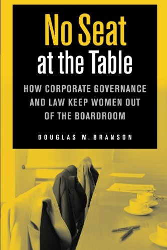 No Seat at the Table: How Corporate Governance and Law Keep Women Out of the Boardroom (Critical America)