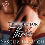 Trouble for Three | Sascha Illyvich