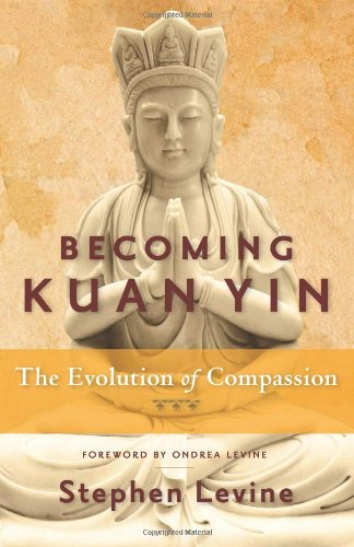 Becoming Kuan Yin: The Evolution of Compassion [Stephen Levine] (Tapa Blanda)