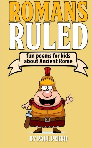 Romans Ruled: Fun poems for kids about Ancient Rome (History For Kids)